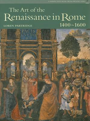 Art of Renaissance Rome (Reissue) (Trade) by Loren Partridge