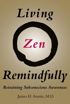Living Zen Remindfully by James H. Austin