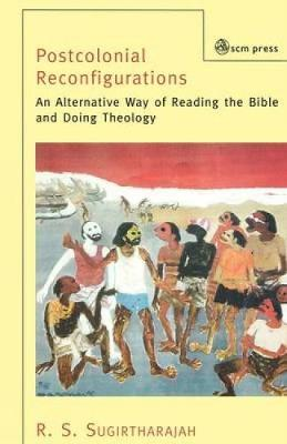 Postcolonial Reconfigurations: An Alternative Way of Reading the Bible and Doing Theology by R. S. Sugirtharajah