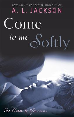 Come to Me Softly by A. L. Jackson