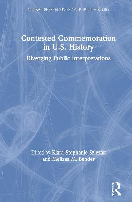 Contested Commemoration in U.S. History: Diverging Public Interpretations by Klara Stephanie Szlezak