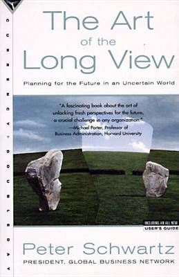 Art of the Long View: Planning for the Future in an Uncertain World by Peter Schwartz