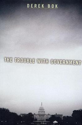 The Trouble with Government by Derek Bok