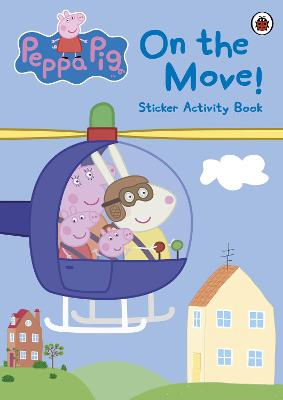 Peppa Pig: On the Move! Sticker Activity Book by Peppa Pig