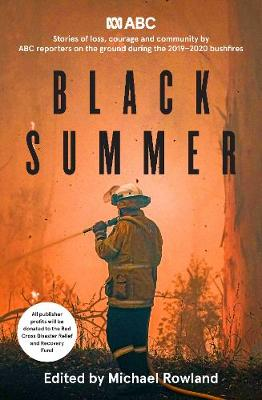 Black Summer: Stories of loss, courage and community from the 2019-2020 bushfires by Michael Rowland
