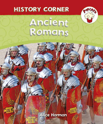 Popcorn: History Corner: Ancient Romans by Alice Harman