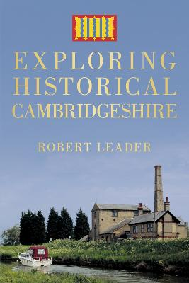 Exploring Historical Cambridgeshire by Robert Leader