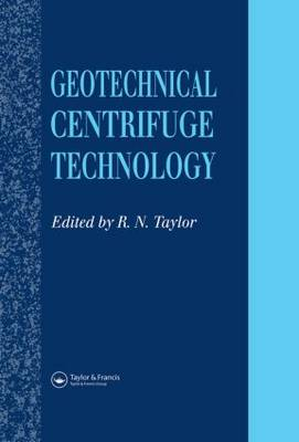Geotechnical Centrifuge Technology by R.N. Taylor