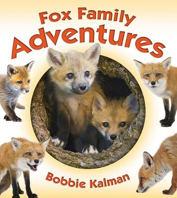 Fox Family Adventures by Bobbie Kalman
