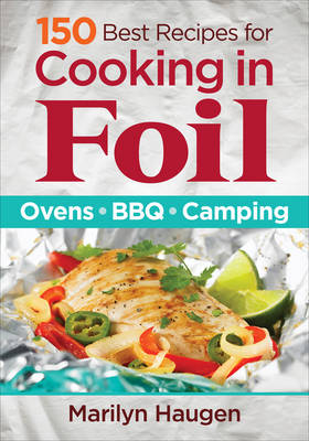 150 Best Recipes for Cooking in Foil by Marilyn Haugen
