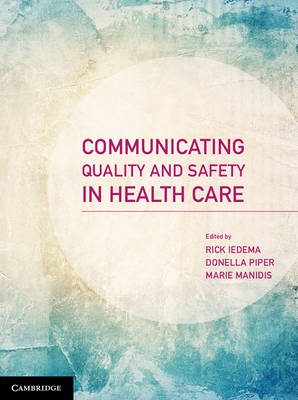 Communicating Quality and Safety in Health Care by Rick Iedema