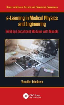 e-Learning in Medical Physics and Engineering: Building Educational Modules with Moodle book