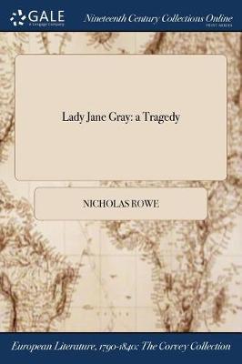 Lady Jane Gray: A Tragedy by Nicholas Rowe