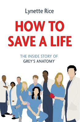 How to Save a Life: The Inside Story of Grey's Anatomy book