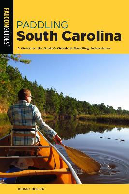 Paddling South Carolina: A Guide to the State's Greatest Paddling Adventures by Johnny Molloy
