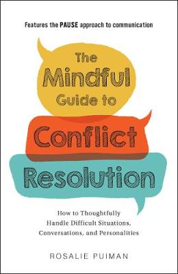 The Mindful Guide to Conflict Resolution: How to Thoughtfully Handle Difficult Situations, Conversations, and Personalities by Rosalie Puiman