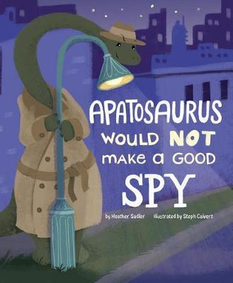 Apatosaurus Would NOT Make a Good Spy book