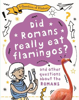 A Question of History: Did Romans really eat flamingos? And other questions about the Romans book