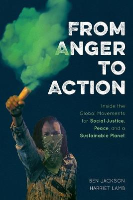 From Anger to Action: Inside the Global Movements for Social Justice, Peace, and a Sustainable Planet book