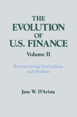 The Evolution of U.S. Finance by Jane W. D'Arista