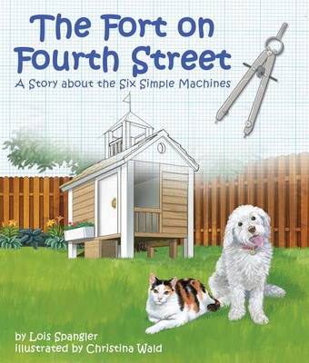 Fort on Fourth Street, The: A Story about the Six Simple Machines by Lois Spangler