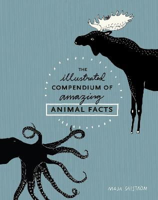 The Illustrated Compendium Of Amazing Animal Facts by Maja Safstroem