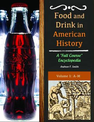 Food and Drink in American History [3 volumes] by Andrew F. Smith