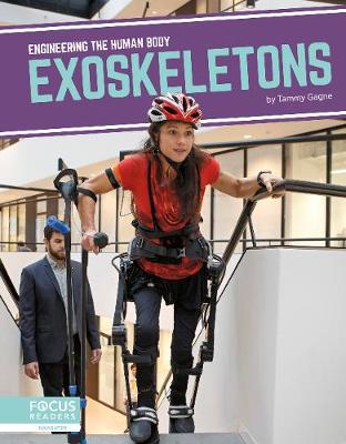 Engineering the Human Body: Exoskeletons by Tammy Gagne