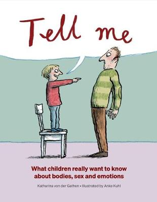 Tell Me: What Children Really Want to Know About Bodies, Sex and Emotions by Katharina Von Der Gathen