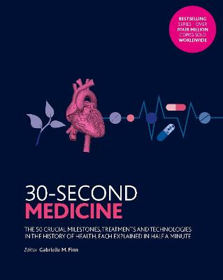 30-Second Medicine: The 50 crucial milestones, treatments and technologies in the history of health, each explained in half a minute by Dr. Gabrielle M Finn