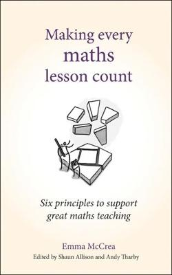 Making Every Maths Lesson Count: Six principles to support great maths teaching by Andy Tharby