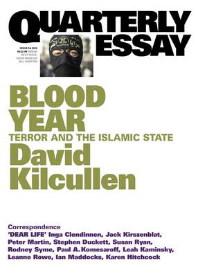 Blood Year: Terror And The Islamic State: Quarterly Essay Issue 58 by David Kilcullen