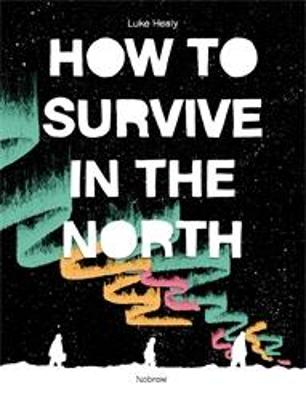 How to Survive in the North by Luke Healy