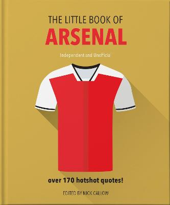 The Little Book of Arsenal: Over 170 hotshot quotes by Orange Hippo!