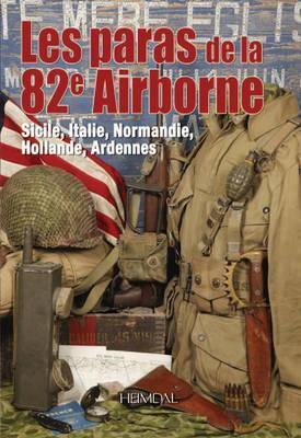 Les Paras De La 82e Airborne: Sicile, Italie, Normandie, Hollande, Ardennes by Collectif