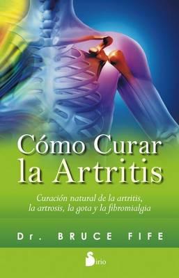 Como Curar La Artritis by Bruce Fife
