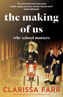 The Making of Us: Why School Matters by Clarissa Farr