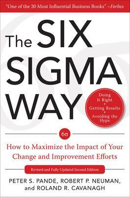 The Six Sigma Way:  How to Maximize the Impact of Your Change and Improvement Efforts, Second edition by Peter S. Pande