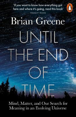 Until the End of Time: Mind, Matter, and Our Search for Meaning in an Evolving Universe book