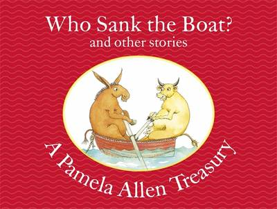 Who Sank the Boat? and other stories: A Pamela Allen Treasury book