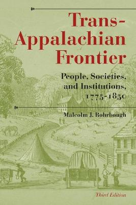 Trans-Appalachian Frontier, Third Edition by Malcolm J. Rohrbough