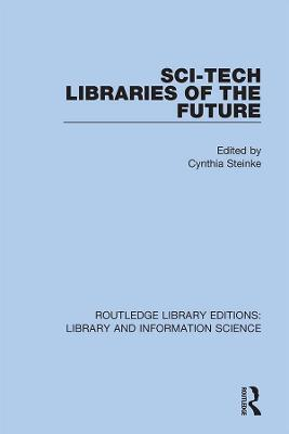 Sci-Tech Libraries of the Future by Cynthia Steinke