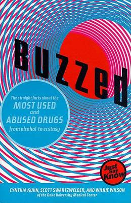 Buzzed: Straight Dope About the Most Used and Abused Drugs from Alcohol to Ecstasy by Cynthia Kuhn