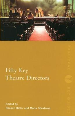 Fifty Key Theatre Directors by Shomit Mitter