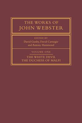 The Works of John Webster: Volume 1, The White Devil; The Duchess of Malfi book