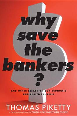 Why Save the Bankers? by Professor Thomas Piketty