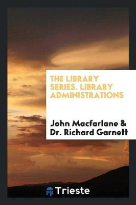 Library Series. Library Administrations by John Macfarlane