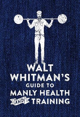 Walt Whitman's Guide to Manly Health and Training book