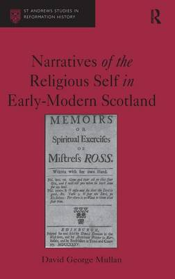 Narratives of the Religious Self in Early - Modern Scotland by David George Mullan