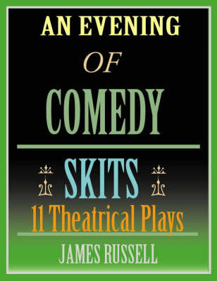 An Evening of Comedy Skits by James Russell